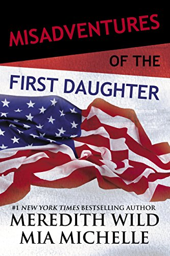 Misadventures of the First Daughter (Misadventures Book 5) by [Wild, Meredith, Michelle, Mia]