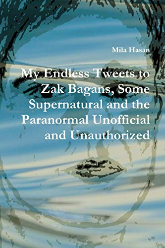 My Endless Tweets to Zak Bagans, Some Supernatural and the Paranormal Unofficial and Unauthorized por Mila Hasan