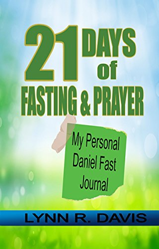 21 Days of Fasting and Prayer: My Personal Daniel Fast Journal ()