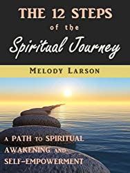 The 12 Steps of the Spiritual Journey: A Path to Spiritual Awakening and Self-Empowerment