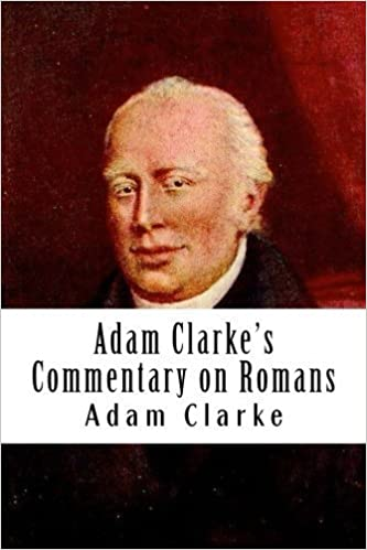 Book Adam Clarke's Commentary on Romans by Adam Clarke (2014-04-22)