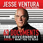 63 Documents the Government Doesn't Want You to Read | Jesse Ventura,Dick Russell