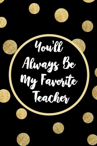 You'll Always Be My Favorite Teacher: Lined Journal