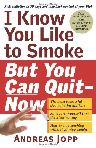 I Know You Like to Smoke, But You Can Quit―Now: Stop Smoking in 30 - You I Know Like