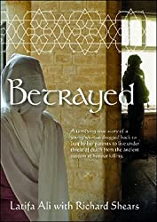 Betrayed: A terrifying true story of a young woman dragged back to Iraq by her parents to live under threat of death from the ancient custom of honour killing