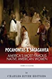Pocahontas and Sacagawea: America's Most Famous Native American Women, Charles River Charles River Editors, 1492339008