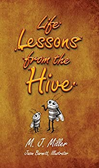 Life Lessons  From The Hive by [Miller, M. J.]