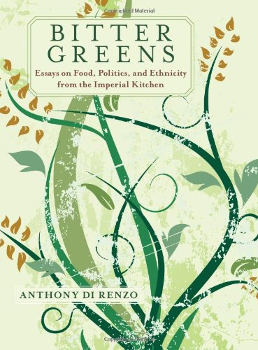Bitter Greens: Essays on Food, Politics, and Ethnicity from the Imperial Kitchen (SUNY series in Italian/American Culture)