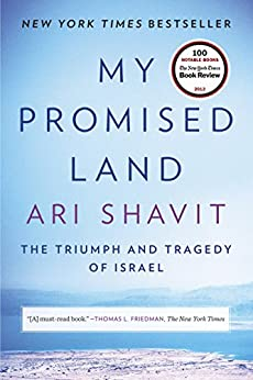 My Promised Land: The Triumph and Tragedy of Israel by [Shavit, Ari]