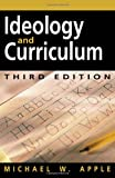 Ideology and Curriculum, Michael W. Apple, 0415949114