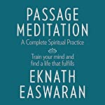 Passage Meditation - A Complete Spiritual Practice: Train Your Mind and Find a Life That Fulfills   Eknath Easwaran