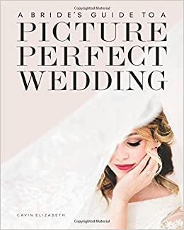 6c899bf31f A Bride s Guide to a Picture Perfect Wedding  Cavin Elizabeth ...