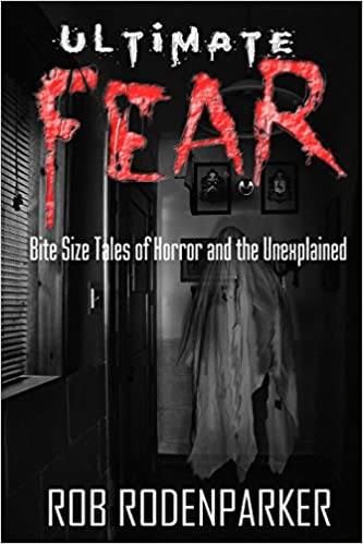 Ultimate Fear: Bite Size Tales of Horror and the Unexplained