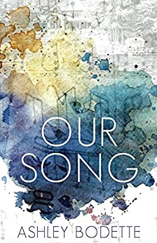 Our Song by [Bodette, Ashley]
