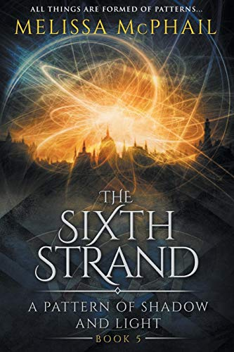 The Sixth Strand: A Pattern of Shadow and Light Book Five (A Pattern of Shadow & Light)