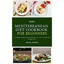 Best Mediterranean Diet Cookbook for Beginners: 80 Simple Mediterranean Recipes for Your Health and Weight Loss (Mediterranean diet plan, Mediterranean diet for weight loss, Mediterranean Diet)