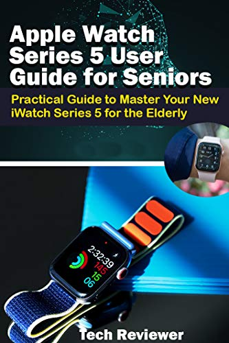 Apple Watch Series 5 User Guide for Seniors: Practical Guide to Master Your New iWatch Series 5 for the Elderly (Armband Band)