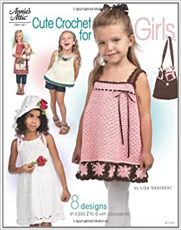 Cute Crochet For Girls 8 Designs In Sizes 2 Toddler To 6 With