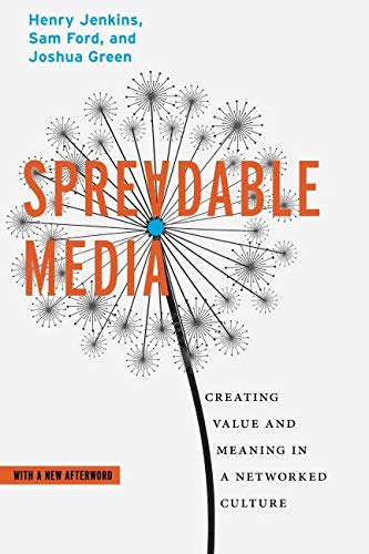Spreadable Media: Creating Value and Meaning in a Networked Culture (Postmillennial ()