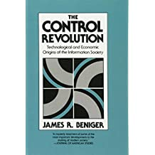 The Control Revolution: Technological and Economic Origins of the Information Society
