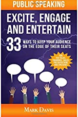 Public Speaking Excite Engage and Entertain: 33 ways to keep your audience on the edge of their seats Paperback