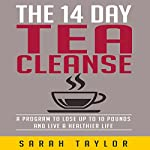 Tea Cleanse: The 14 Day Tea Cleanse Diet for Beginners | Sarah Taylor
