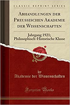 Abhandlungen der Preussischen Akademie der Wissenschaften: Jahrgang 1921; Philosophisch-Historische Klasse (Classic Reprint)