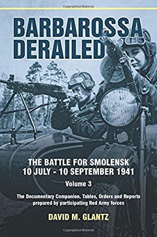 Barbarossa Derailed. Volume 3: The Documentary Companion. Tables, Orders and Reports prepared by participating Red Army (Red Army Documentary 2014)