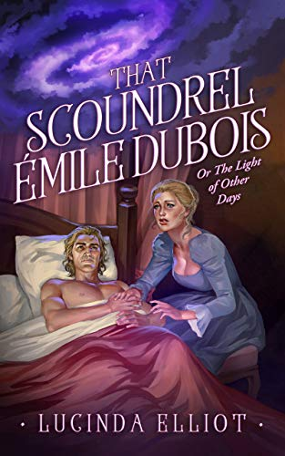 That Scoundrel Émile Dubois: Or the Light of Other Days by [Elliot, Lucinda]