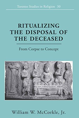Ritualizing the Disposal of the Deceased: From Corpse to Concept (Toronto Studies in Religion) ebook