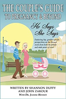 The Couples Guide to Pregnancy & Beyond: He Says, She Says by [Zakour, John, Duffy, Shannon]