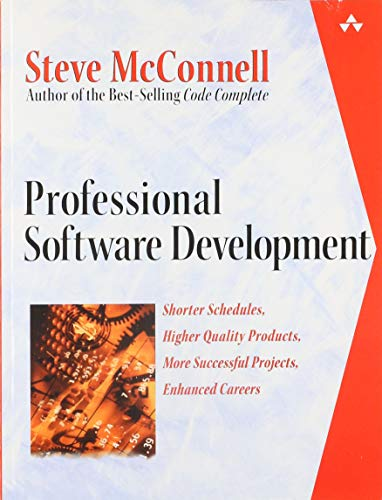 Professional Software Development: Shorter Schedules, Higher Quality Products, More Successful Projects, Enhanced Career