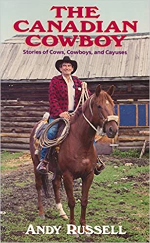 Stories of Cows Cowboys and Cayuses The Canadian Cowboy