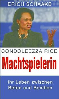 Condoleezza Rice: Machtspielerin - Ein Leben zwischen Beten und Bomben (German Edition) by [Schaake, Erich]