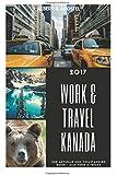Work & Travel Kanada 2017 - Der aktuelle und vollstaendige Guide