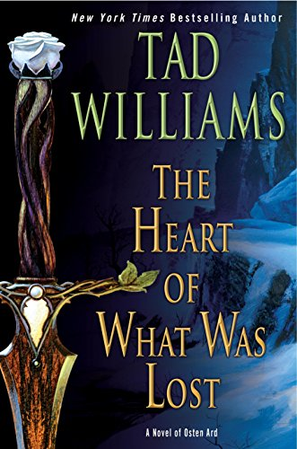 The Heart of What Was Lost (Osten Ard) (Tad Williams Memory Sorrow And Thorn Series)