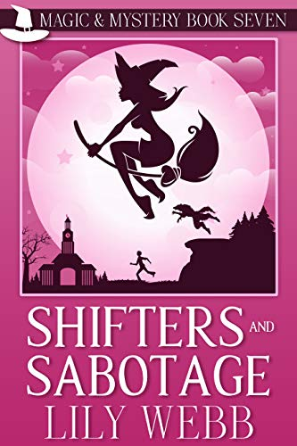 Shifters and Sabotage: Paranormal Cozy Mystery (Magic & Mystery Book 7) by [Webb, Lily]