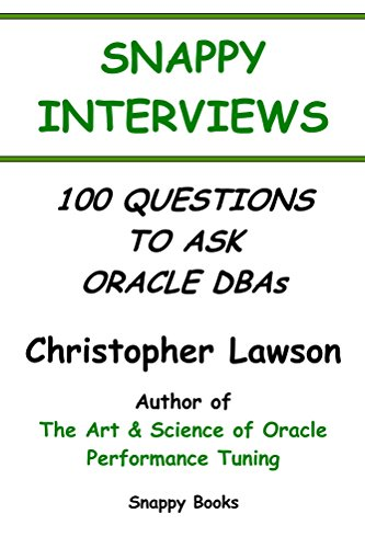 Snappy Interviews: 100 Questions to ask Oracle DBAs Pdf