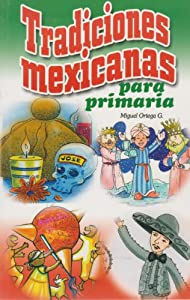 Tradiciones mexicanas para primaria (Spanish Edition)
