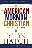 img - for An American, a Mormon, and a Christian: What I Believe by Senator Orrin G. Hatch book / textbook / text book