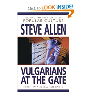 Vulgarians at the Gate: Trash TV and Raunch Radio--Raising the Standards of Popular Culture Steve Allen