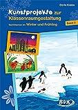 Kunstprojekte zur Klassenraumgestaltung, Bd.2, Winter und Frühling