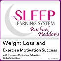 Weight Loss and Exercise Motivation Success:  Hypnosis, Meditation and Subliminal - The Sleep Learning System Featuring Rachael Meddows Audiobook by Joel Thielke Narrated by Rachael Meddows