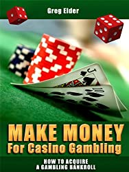 Make Money for Casino Gambling: How to Acquire a Gambling Bankroll