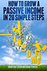 How to Grow a Passive Income in 20 Simple Steps (HOW TO MAKE MONEY ONLINE) (Volume 1) by Montina Portis (2014-01-01) Paperback