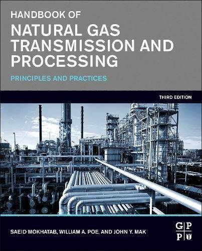 Handbook Of Natural Gas Transmission And Processing  Third Edition  Principles And Practices