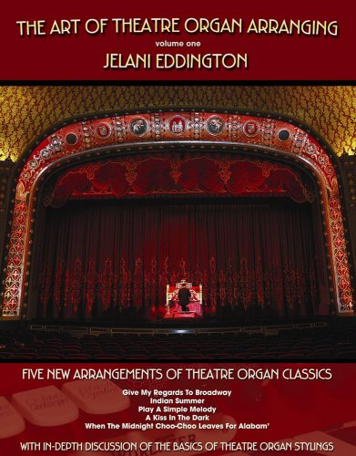 The Art Of Theatre Organ Arranging (Vol. 1)--Five New Arrangements Of Theatre Organ Classics ()