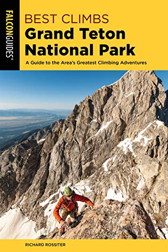 Pdf Travel Best Climbs Grand Teton National Park: A Guide to the Area's Greatest Climbing Adventures (Best Climbs Series)