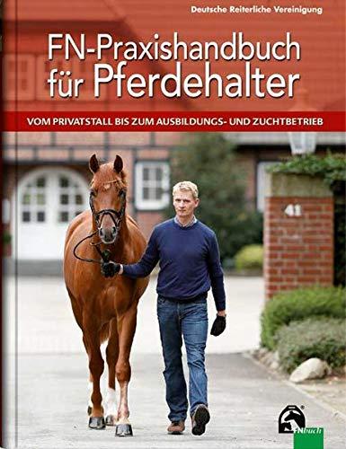 FN-Praxishandbuch für Pferdehalter: Vom Privatstall bis zum Ausbildungs- und Zuchtbetrieb