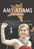 The Amy Adams Handbook - Everything you need to know about Amy Adams, , 1742447422